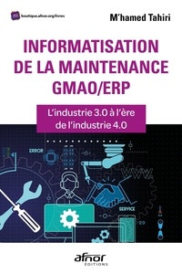 M'hamed Tahiri - Informatisation de la maintenance GAMO/ERP - L'industrie 3.0 à l'ère de l'industrie 4.0.