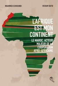 M'hammed Echkoundi et Hicham Hafid - L'Afrique est mon continent - Le Maroc, acteur majeur de la coopération afro-africaine.