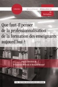 M'hammed Mellouki et Bernard Wentzel - Que faut-il penser de la professionnalisation de la formation des enseignants aujourd'hui?.