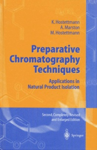M Hostettmann et Kurt Hostettmann - PREPARATIVE CHROMATOGRAPHY TECHNIQUES. - Applications in Natural Product Isolation, Edition en anglais, 2nd edition completely revised and elarged.
