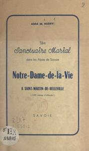 M. Hudry - Un sanctuaire marial dans les Alpes de Savoie - Notre-Dame-de-la-Vie, à Saint-Martin-de-Belleville (1490 mètres d'altitude).