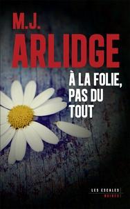 M. J. Arlidge - A la folie, pas du tout.