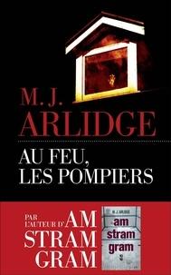 M. J. Arlidge - Au feu, les pompiers.