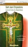 M.J.-M Raynaud - Saint Jean Chrysostome - Les six livres du Sacerdoce, Suivi de Le Sacerdoce Catholique.