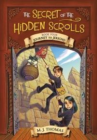 M. J. Thomas - The Secret of the Hidden Scrolls: Journey to Jericho, Book 4.
