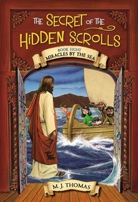 M. J. Thomas - The Secret of the Hidden Scrolls: Miracles by the Sea, Book 8.