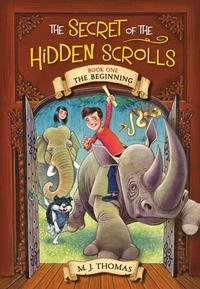 M. J. Thomas - The Secret of the Hidden Scrolls: The Beginning, Book 1.