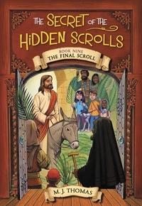 M. J. Thomas - The Secret of the Hidden Scrolls: The Final Scroll, Book 9.