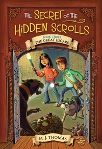 M. J. Thomas - The Secret of the Hidden Scrolls: The Great Escape, Book 3.