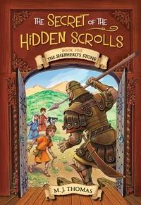 M. J. Thomas - The Secret of the Hidden Scrolls: The Shepherd's Stone, Book 5.
