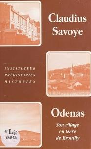 M.-L. A. Odin et Louis Fraisse - Claudius Savoye, instituteur et préhistorien - Sa vie, son village Odenas en terre de Brouilly, d'après quelques pages écrites de sa main épargnées par le temps.