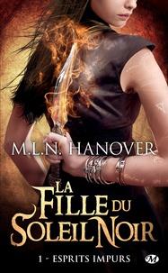 M-L-N Hanover - La fille du soleil noir Tome 1 : Esprits impurs.