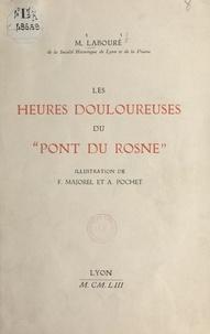 """M. Labouré et F. Majorel - Les heures douloureuses du """"Pont du Rosne""""."""