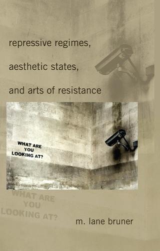 M. lane Bruner - Repressive Regimes, Aesthetic States, and Arts of Resistance.