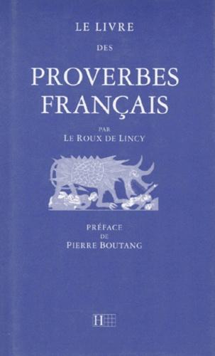 M Le Roux De Lincy et Ferdinand Denis - Le livre des proverbes français.