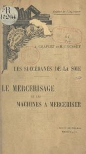 M. Léauté et Auguste Chaplet - Les succédanés de la soie - Le mercerisage et les machines à merceriser.