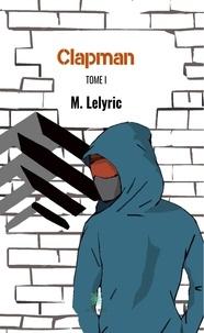 M. Lelyric - Clapman Tome 1 : .