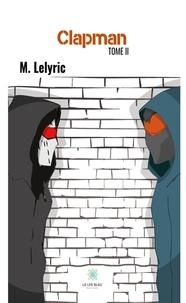 M. Lelyric - Clapman Tome 2 : .