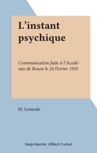 M. Lemesle - L'instant psychique - Communication faite à l'Académie de Rouen le 24 Février 1933.