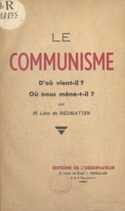 M. Léon de Riedmatten - Le communisme - D'où vient-il ?. Où nous mène-t-il ?.