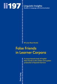 M luisa Roca-varela - False Friends in Learner Corpora - A corpus-based study of English false friends in the written and spoken production of Spanish learners.