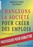 M-M Feldman - Changeons de société pour créer des emplois - Manifeste.