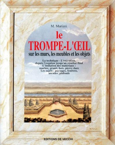 M Mariani - Le trompe-l'oeil - Sur les murs, les meubles et les objets.