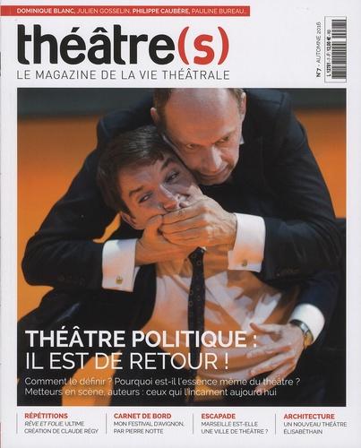 Nicolas Marc - Théâtre(s) N° 7, automne 2016 : Théâtre politique : il est de retour!.
