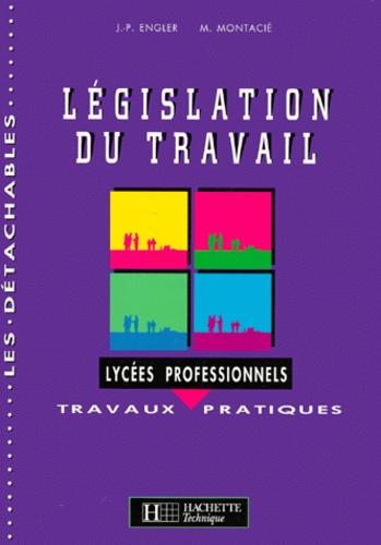 M Montacie et J-P Engler - Législation du travail - Travaux pratiques, lycées professionnels.