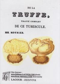 M. Moynier - De la truffe - Traité complet de ce tubercule.