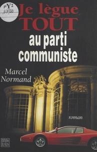 M Normand - Je lègue tout au Parti communiste.