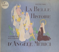 M.-O. Reynal et M.-J. Clément - La belle histoire d'Angèle Merici.