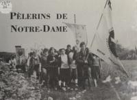 M.-P. Guéna - Pèlerins de Notre-Dame - De Notre-Dame de Paris à Notre-Dame de Chartres, le pèlerinage de chrétienté en 1983-1984 et 1985.