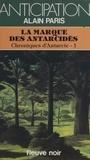 M Paris - La Marque des Antarcides Tome 1 - Chroniques d'Antarcie.