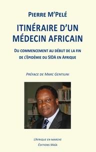 M pele Pierre - Itinéraire d'un médecin africain.