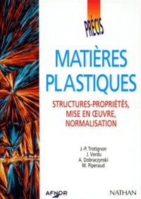 M Piperaud et J-P Trotignon - Précis de matières plastiques - Structures-propriétés, Mise en oeuvre, Normalisation.