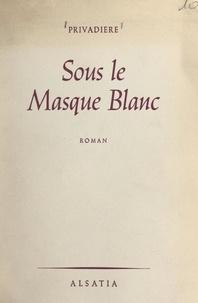 M. Privadière et Robert Garric - Sous le masque blanc.