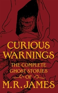 M.r. James et Les Edwards - Curious Warnings - The Great Ghost Stories of M.R. James.