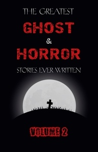 M. R. James et E. F. Benson - The Greatest Ghost and Horror  : The Greatest Ghost and Horror Stories Ever Written: volume 2 (30 short stories).