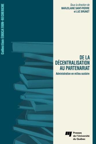 M Saint-Pierre - De la décentralisation au partenariat : Administration en milieu scolaire.