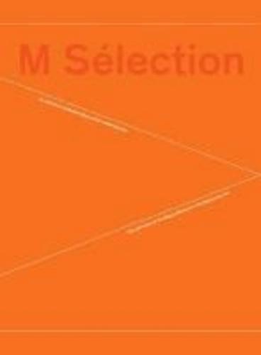 M Sélection - La collection du Musée Migros d'art contemporain.