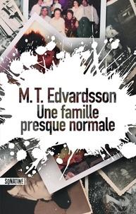 M. T. Edvardsson - Une famille presque normale.