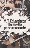 M. T. Edvardsson - Une famille tout à fait normale.