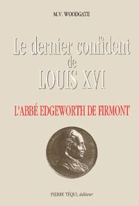 M. V. Woodgate - Le dernier confident de Louis XVI - L'abbé Edgeworth de Firmont.