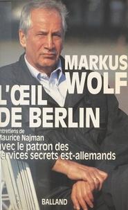 M Wolf - L'oeil de Berlin - Entretiens de Maurice Najman avec l'ex-patron des services secrets est-allemands.