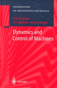M-Z Kolovsky et V-K Astashev - Dynamics and Control of Machines.