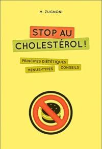 M Zugnoni - Stop au cholestérol ! - Principes diététiques, menus types, conseils.