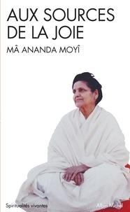Mâ-Ananda Moyî et Mâ Ananda Moyî - Aux sources de la joie.