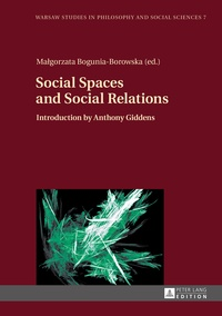 Ma?gorzata Bogunia-borowska - Social Spaces and Social Relations - Introduction by Anthony Giddens.