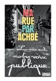 Ma Rue par Achbé - Ma Rue par Achbé.
